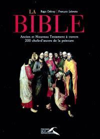 La Bible : Ancien et Nouveau Testament à travers 200 chefs-d'oeuvre de la peinture