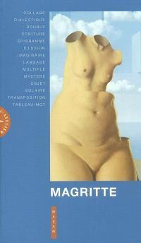 Magritte : collage, dialectique, double, écriture, épigramme, illusion, imaginaire, langage, multiple, mystère, objet, solaire, transposition, tableau-mot