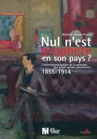 Nul n'est prophète en son pays ? : l'internationalisation de la peinture des avant-gardes parisiennes, 1855-1914