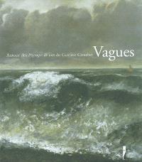 Vagues. Volume 1, Autour des Paysages de mer de Gustave Courbet : exposition, Le Havre, Musée André-Malraux, 13 mars-6 juin 2004