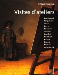 Visites d'ateliers : Rembrandt, Fragonard, Goya, David, Friedrich, Girodet, Courbet, Daumier, Bazille, Renoir, Picasso, Giacometti