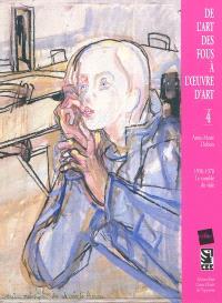 De l'art des fous à l'oeuvre d'art. Volume 4, 1950-1970, le comble du vide