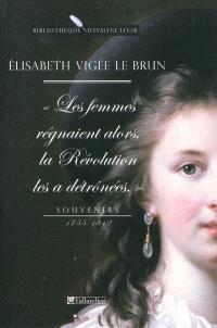 Les femmes régnaient alors, la Révolution les a détrônées : souvenirs, 1755-1842