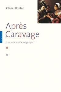 Après Caravage : une peinture caravagesque ?