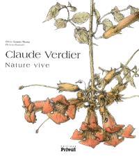 Claude Verdier : nature vive : 14 écrivains racontent l'oeuvre du peintre