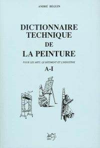 Dictionnaire technique de la peinture : pour les arts, le bâtiment et l'industrie. Volume 1, A-I