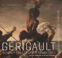 Géricault : au coeur de la création romantique : études pour le radeau de la méduse