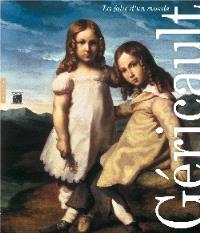 Géricault, la folie du monde : exposition, Lyon, Musée des beaux-arts, 16 avril-30 juillet 2006