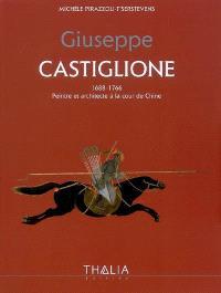 Guiseppe Castiglione, 1688-1766 : peintre et architecte à la cour de Chine