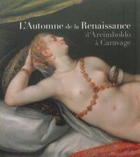 L'automne de la Renaissance : d'Arcimboldo à Caravage