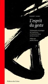 L'esprit du geste : initiation à l'art calligraphique chinois tch'an et japonais sumi-e