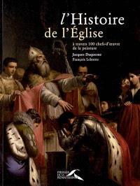 L'histoire de l'Eglise : à travers 100 chefs-d'oeuvre de la peinture