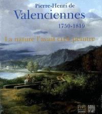 La nature l'avait créé peintre : Pierre-Henri de Valenciennes, 1750-1819 : exposition, Toulouse, Musée Paul-Dupuy, 19 mars-30 juin 2003