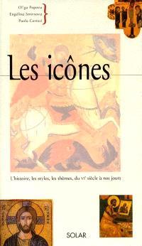 Les icônes : l'histoire, les styles, les thèmes, du VIe siècle à nos jours