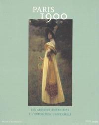 Paris 1900 : les artistes américains à l'Exposition universelle : exposition au Musée Carnavalet, Histoire de Paris, 21 février au 29 avril 2001