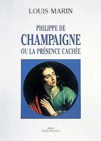 Philippe de Champaigne ou La présence cachée