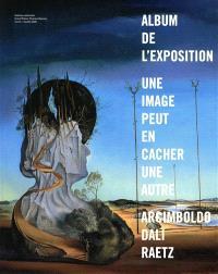 Une image peut en cacher une autre : Arcimboldo, Dali, Raetz : album de l'exposition, galerie nationales, Grands Palais, Champs-Elisées, 8 avril-6 juillet 2009