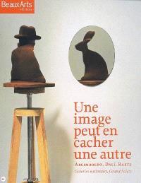 Une image peut en cacher une autre : Arcimboldo, Dali, Raetz : galeries nationales, Grand Palais