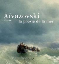 Aïvazovski, la poésie de la mer : 1817-1900