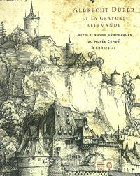Albrecht Dürer (1471-1528) et la gravure allemandes : chefs-d'oeuvres graphiques du Musée Condé à Chantilly, Institut de France : exposition, Chantilly, Musée Condé, 24 septembre 2003-5 janvier 2004
