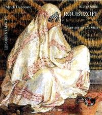 Alexandre Roubtzoff, 1884-1949 : une vie en Tunisie