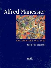 Alfred Manessier, une aventure avec Dieu : essai sur les messages spirituels du peintre
