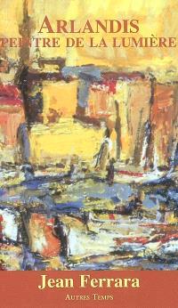 Arlandis, peintre de la lumière