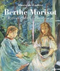Berthe Morisot, regards pluriels = Plural vision : Musée de Lodève, 17 juin-29 octobre 2006