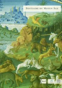 Bestiaire du Moyen Age : les animaux dans les manuscrits : exposition, Troyes, Médiathèque de l'Agglomération troyenne, du 19 juin au 19 septembre 2004