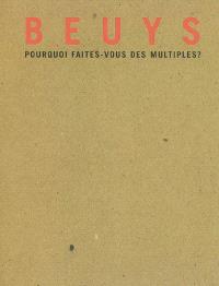 Beuys : pourquoi faites-vous des multiples ? : exposition, Gravelines, Musée du dessin et de l'estampe, 28 juin-28 octobre 2007