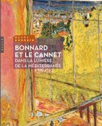 Bonnard et Le Cannet : dans la lumière de la Méditerranée : exposition, Le Cannet, Musée Bonnard, à partir du 22 juin 2011