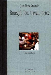 Bruegel : jeu, travail, place