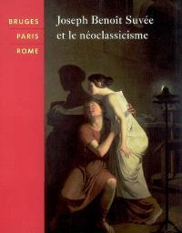 Bruges, Paris, Rome : Joseph Benoît Suvée et le néoclassicisme