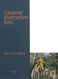 Cézanne : abstraction faite
