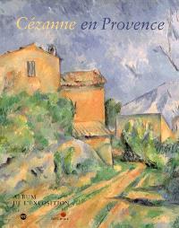Cézanne en Provence : Musée Granet, Aix-en-Provence, 9 juin-17 septembre 2006