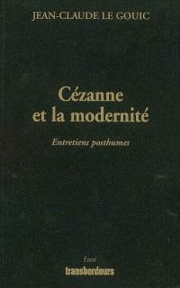Cézanne et la modernité : entretiens posthumes