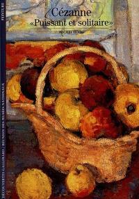 Cézanne puissant et solitaire