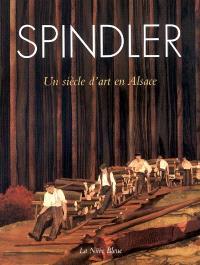 Charles, Paul, Jean-Charles Spindler : un siècle d'art en Alsace