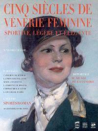Cinq siècles de vénerie féminine : sportive, légère et élégante