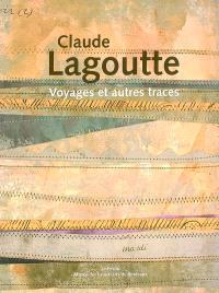 Claude Lagoutte : voyages et autres traces, 1935-1990