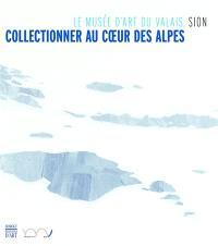 Collectionner au coeur des Alpes : le Musée d'art du Valais, Sion