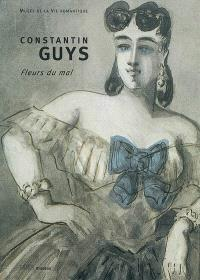 Constantin Guys, 1802-1892 : Fleurs du mal : exposition, Paris, Musée de la vie romantique, 8 octobre 2002-5 janvier 2003