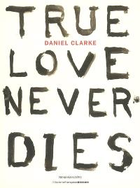 Daniel Clarke : true love never dies