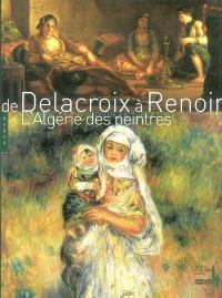 De Delacroix à Renoir, l'Algérie des peintres : exposition présentée à l'Institut du monde arabe du 7 octobre 2003 au 18 janvier 2004