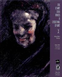 De l'art des fous à l'oeuvre d'art. Volume 2, 1900-1939, du réalisme au fantastique