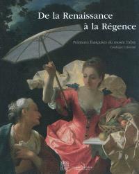 De la Renaissance à la Régence : peintures françaises du Musée Fabre : catalogue raisonné