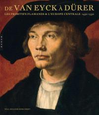 De Van Eyck à Dürer : la peinture du Nord (1430-1530) des Pays-Bas à l'Europe centrale
