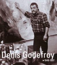Denis Godefroy : 1949-1997 : exposition itinérante, Haute-Normandie, 6 novembre 2003-7 juillet 2004