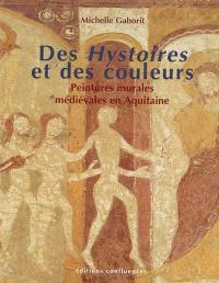 Des Hystoires et des couleurs : peintures murales médiévales en Aquitaine (XIIIe et XIVe siècles)
