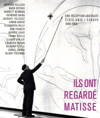 Descendances abstraites de Matisse : ils ont regardé Matisse : Etats-Unis-Europe, allers-retours (1948-1968)
